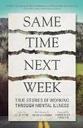 Same Time Next Week True Stories of Working Through Mental Illness