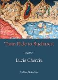 Train Ride to Bucharest: Poems
