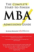 Complete Start To Finish MBA Admissions Guide 2nd Edition