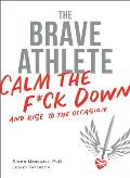 Brave Athlete Calm the Fck Down & Rise to the Occasion