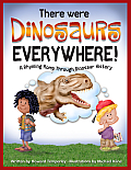 There Were Dinosaurs Everywhere A Rhyming Romp Through Dinosaur History