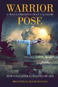 Warrior Pose How Yoga Literally Saved My Life