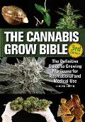 Cannabis Grow Bible The Definitive Guide to Growing Marijuana for Recreational & Medicinal Use
