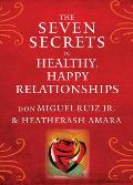 Seven Secrets to Healthy Happy Relationships