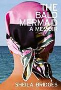Bald Mermaid A Memoir A Sheila Bridges Memoir