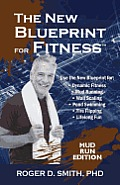 The New Blueprint for Fitness - Mud Run Edition: 10 Power Habits for Transforming Your Body