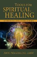 Tools for Spiritual Healing: A Non-Denominational, Tutorial Style Book for Beginners