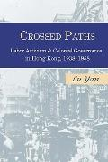 Crossed Paths: Labor Activism and Colonial Governance in Hong Kong, 1938-1958