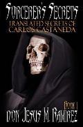 Sorcerer's Secrets, Book 1: Translated Secrets of Carlos Castaneda