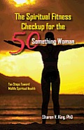 The Spiritual Fitness Checkup for the 50-Something Woman: Ten Steps Toward Midlife Spiritual Health