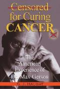 Censured for Curing Cancer - The American Experience of Dr. Max Gerson
