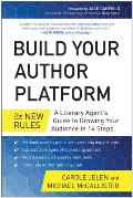Build Your Author Platform: The New Rules: A Literary Agenta's Guide to Growing Your Audience in 14 Steps