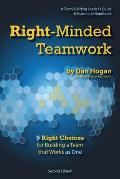 Right-Minded Teamwork - 9 Right Choices for Building a Team that Works as One: A Team Building Leader's Guide and Teammate Handbook