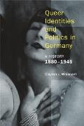 Queer Identities & Politics in Germany a History 1880 1945