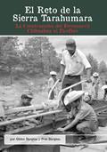 El Reto de la Sierra Tarahumara: La Construcci?n del Ferrocarril Chihuahua Al Pac?fico