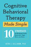 Cognitive Behavioral Therapy Made Simple 10 Strategies for Managing Anxiety Depression Anger Panic & Worry