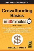 Crowdfunding Basics In 30 Minutes: How to use Kickstarter, Indiegogo, and other crowdfunding platforms to support your entrepreneurial and creative dr