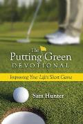 The Putting Green Devotional (Volume 1): Improving Your Life's Short Game