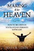 Making It to Heaven: How to Be Certain You'll Spend Eternity with God