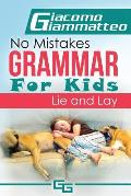 No Mistakes Grammar for Kids, Volume II: Lie and Lay and Good and Well