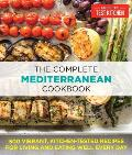 Complete Mediterranean Cookbook 500 Vibrant Kitchen Tested Recipes for Living & Eating Well Every Day