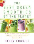 Best Green Smoothies on the Planet The 150 Most Delicious Most Nutritious 100% Vegan Recipes for the Worlds Healthiest Drink