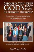 Should You Keep God's Holidays or Demonic Holidays?: Do you know where various holy days and holidays came from?