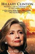 Hillary Clinton, Prophecy, and the Destruction of the United States, 2nd Edition: Is Hillary Clinton Fulfilling Biblical, Islamic, Catholic, Buddhist,