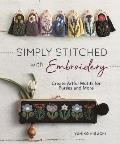 Simply Stitched with Embroidery: Create Artful Motifs for Purses and More