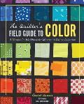 Quilters Field Guide to Color A Hands On Workbook for Mastering Fabric Selection