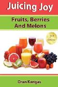 Juicing Joy: Fruits, Berries And Melons