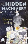 Hidden Machinery Essays on Writing