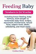 Feeding Baby. Including Breast Feeding, Baby Formula, Store Bought vs. Homemade Baby Food, Recipes, Equipment, Kitchenware, Natural Food, Organic Food