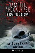 Vampire Apocalypse: Know Your Enemy. A Survival Guide.