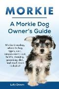 Morkie: Morkie breeding, where to buy, types, care, temperament, cost, health, showing, grooming, diet, and much more included