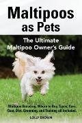 Maltipoos as Pets: Maltipoo Breeding, Where to Buy, Types, Care, Cost, Diet, Grooming, and Training all Included. The Ultimate Maltipoo O