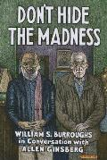 Dont Hide the Madness William S Burroughs in Conversation with Allen Ginsberg