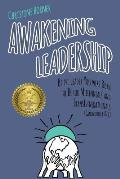 Awakening Leadership: Be the Leader You Were Born to Be for Millennials & TransGenerationals (Generations Y & Z)