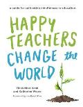 Happy Teachers Change the World A Guide for Integrating Mindfulness in Education