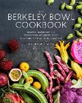 Berkeley Bowl Cookbook Recipes Inspired by the Extraordinary Produce of Californias Most Iconic Market