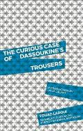 Curious Case of Dassoukines Trousers
