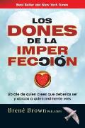 Los Dones de La Imperfeccion The Gifts of Imperfection Let Go of Who You Think Youre Supposed to Be & Embrace Who You Are