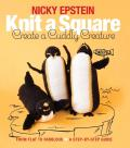 Knit a Square Create a Cuddly Creature From Flat to Fabulous A Step By Step Guide