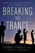 Breaking the Trance A Practical Guide for Parenting the Screen Dependent Child