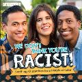 We Dont Think Youre Racist Soothing Affirmations from People of Color