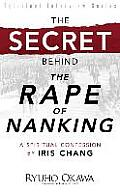 Secret Behind the Rape of Nanking A Spiritual Confession by Iris Chang