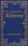 Relationship Alchemy: The Missing Ingredient to Heal and Create Blissful Family, Friendship, and Romantic Relationships