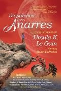 Dispatches from Anarres: Tales in Tribute to Ursula K. Le Guin