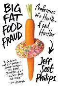 Big Fat Food Fraud Confessions of a Health Food Hustler