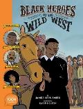 Black Heroes of the Wild West Featuring Stagecoach Mary Bass Reeves & Bob Lemmons A TOON Graphic